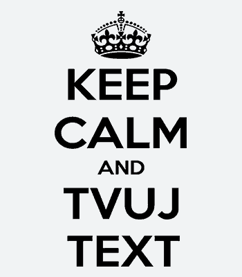 KEEP CALM vlastní text